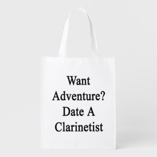 Want Adventure Date A Clarinetist Reusable Grocery Bag