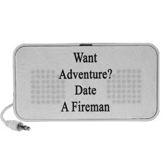 Want Adventure Date A Fireman Mini Speakers