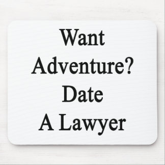 Want Adventure Date A Lawyer Mousepads