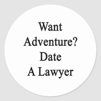 Want Adventure Date A Lawyer Round Sticker