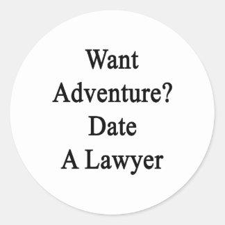 Want Adventure Date A Lawyer Round Sticker