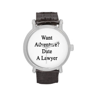 Want Adventure Date A Lawyer Watches