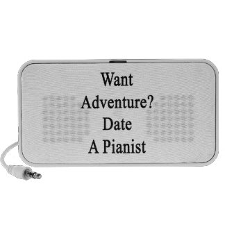 Want Adventure Date A Pianist Mp3 Speakers
