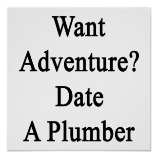 Want Adventure Date A Plumber Poster