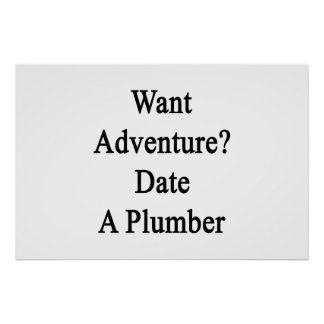 Want Adventure Date A Plumber Posters