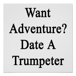 Want Adventure Date A Trumpeter Posters