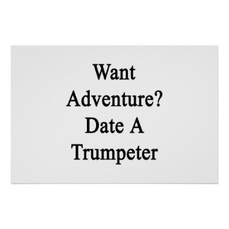Want Adventure Date A Trumpeter Poster