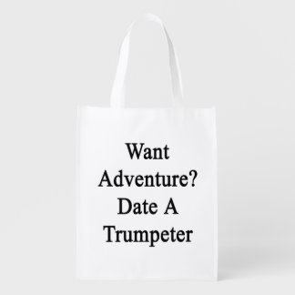 Want Adventure Date A Trumpeter Reusable Grocery Bags