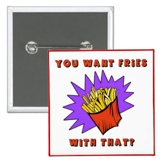 Want Fries With That? 15 Cm Square Badge
