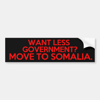 Want Less Government? Move to Somalia Bumper Sticker