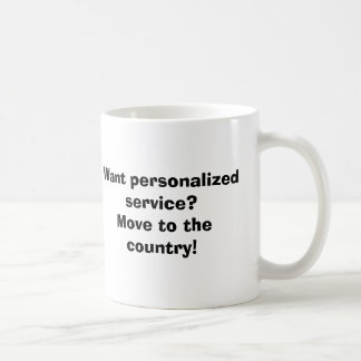 Want personalized service?Move to the country! Coffee Mug