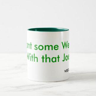 Want some Weed, With that Joe, WEED, California Coffee Mug