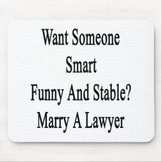 Want Someone Smart Funny And Stable Marry A Lawyer Mouse Pad