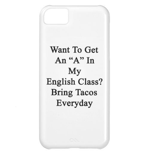 Want To Get An A In My English Class Bring Tacos E Case For iPhone 5C