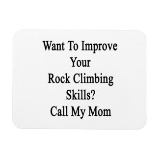 Want To Improve Your Rock Climbing Skills Call My Vinyl Magnet