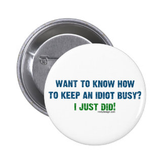 Want To Know How To Keep An Idiot Busy Button