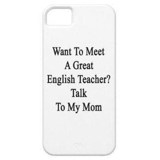 Want To Meet A Great English Teacher Talk To My Mo iPhone 5 Case