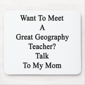 Want To Meet A Great Geography Teacher Talk To My Mouse Pad
