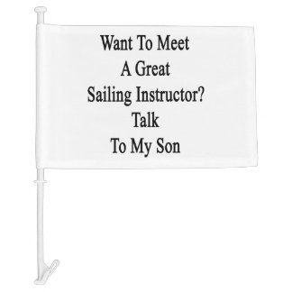 Want To Meet A Great Sailing Instructor Talk To My Car Flag
