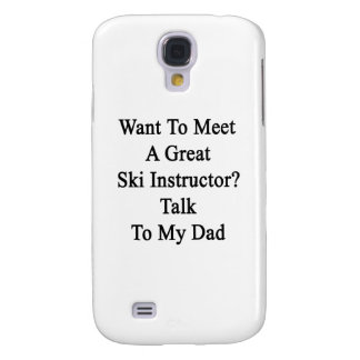 Want To Meet A Great Ski Instructor Talk To My Dad Samsung Galaxy S4 Cover