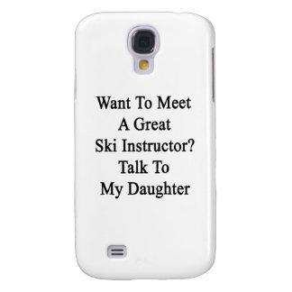 Want To Meet A Great Ski Instructor Talk To My Dau Galaxy S4 Case