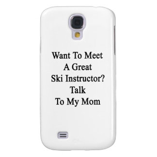 Want To Meet A Great Ski Instructor Talk To My Mom Galaxy S4 Case