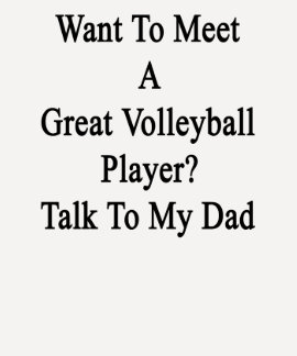 Want To Meet A Great Volleyball Player Talk To My Tshirts