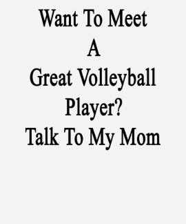 Want To Meet A Great Volleyball Player Talk To My T Shirt