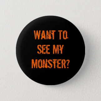 Want To See My Monster? 6 Cm Round Badge