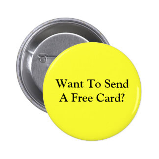 Want To Send A Free Card? 6 Cm Round Badge