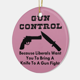 Want You To Bring A Knife To A Gun Fight Ceramic Ornament