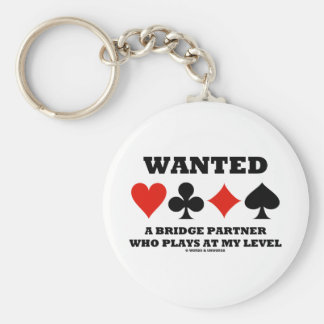 Wanted A Bridge Partner Who Plays At My Level Key Chain