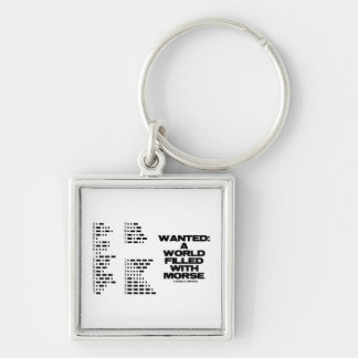 Wanted: A World Filled With Morse (Morse Code) Key Ring