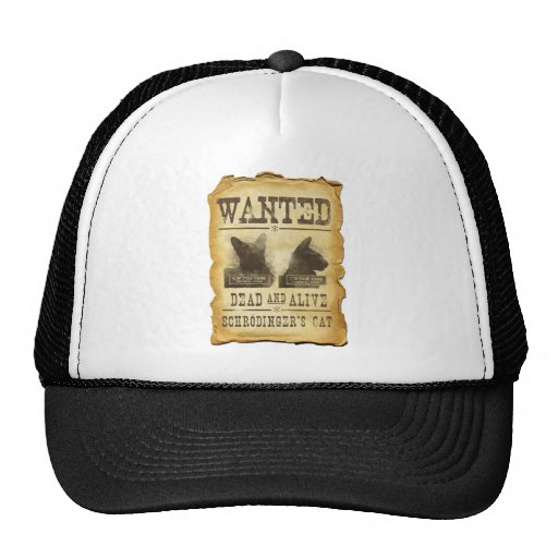Wanted dead and alive.  Schroedinger's cat. Mesh Hats