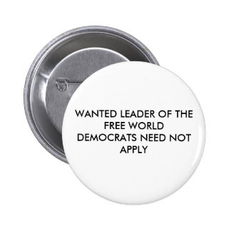 WANTED LEADER OF THE FREE WORLDDEMOCRATS NEED N... 6 CM ROUND BADGE
