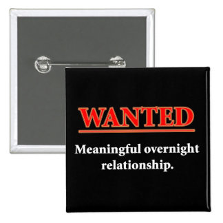 WANTED - Meaningful Overnight Relationship Pinback Buttons