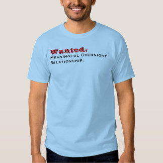 Wanted: , Meaningful OvernightRelationship. T-shirts