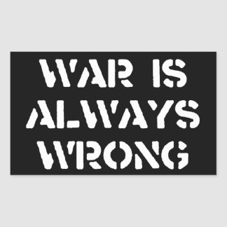 War Is Always Wrong Rectangular Sticker