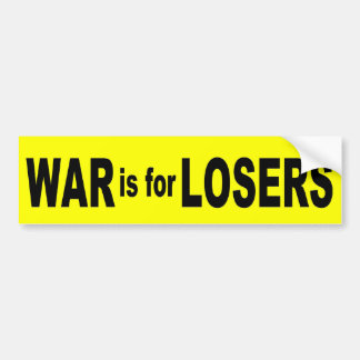 War is for Losers Car Bumper Sticker