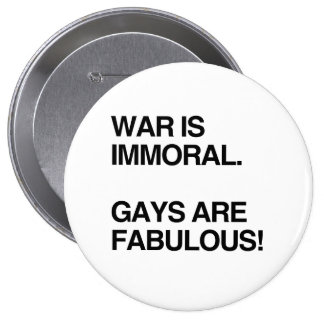 WAR IS IMMORAL. GAYS ARE FABULOUS 10 CM ROUND BADGE