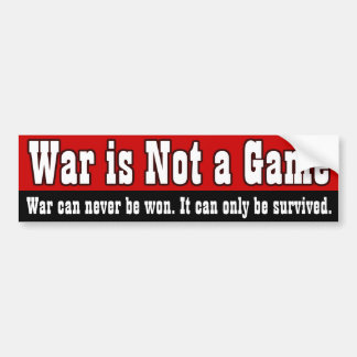 War Is Not A Game Bumper Sticker