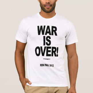 WAR IS OVER! Vote Ron Paul 2012 T-Shirt