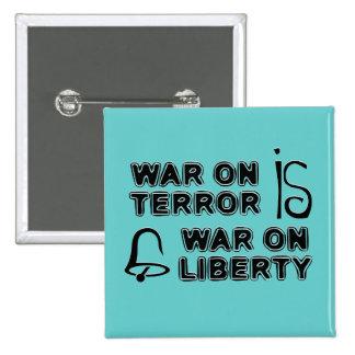 War on Terror is War on Liberty Pin