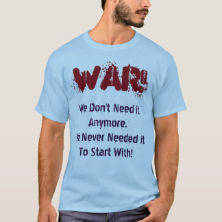 War! We Don't Need it Anymore  Shirt