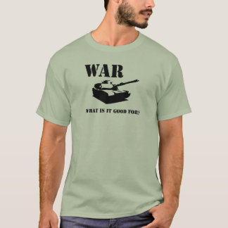 War, what is it good for? tshirt