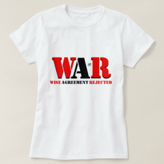 WAR: Wise Agreement Rejected T-Shirt