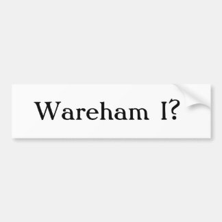 Wareham I? Bumper Sticker