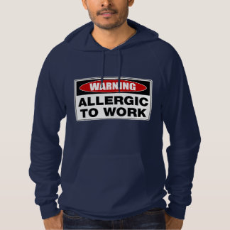 Warning Allergic To Work Hoodie