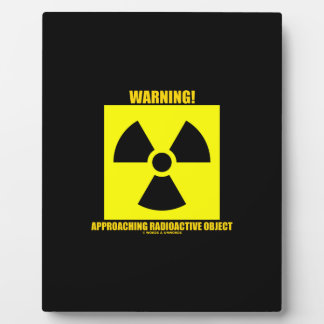 Warning! Approaching Radioactive Object Signage Photo Plaque