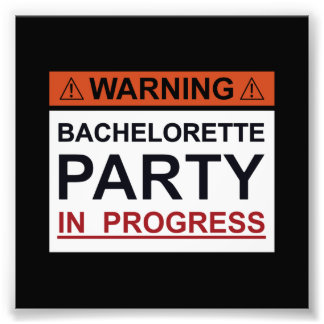 Warning Bachelorette Party in Progress Photograph